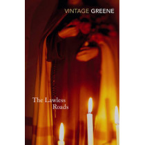 The Lawless Roads by Graham Greene, 9780099286240