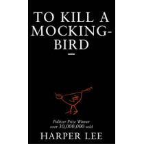 To Kill A Mockingbird by Harper Lee, 9780099419785