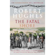 The Fatal Shore by Robert Hughes, 9780099448549