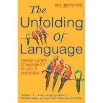 The Unfolding Of Language by Guy Deutscher, 9780099460251