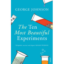 The Ten Most Beautiful Experiments by George Johnson, 9780099464587