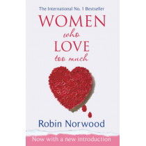 Women Who Love Too Much by Robin Norwood, 9780099474128