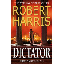 Dictator: (Cicero Trilogy 3) by Robert Harris, 9780099474197