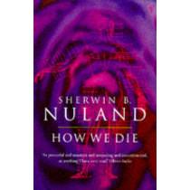 How We Die by Sherwin B. Nuland, 9780099476412