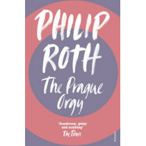 The Prague Orgy by Philip Roth, 9780099476511