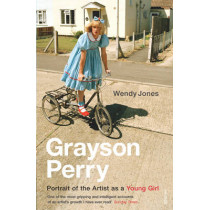 Grayson Perry: Portrait Of The Artist As A Young Girl by Perry Grayson, 9780099485162