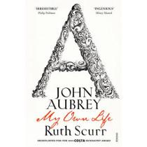 John Aubrey: My Own Life by Ruth Scurr, 9780099490630
