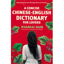 A Concise Chinese-English Dictionary for Lovers by Xiaolu Guo, 9780099501473