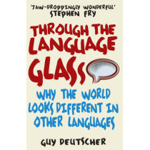 Through the Language Glass: Why The World Looks Different In Other Languages by Guy Deutscher, 9780099505570