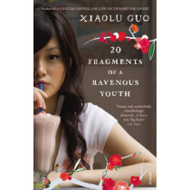 20 Fragments of a Ravenous Youth by Xiaolu Guo, 9780099512936