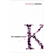 The Complete Novels: Includes The Trial, Amerika and The Castle by Franz Kafka, 9780099518440