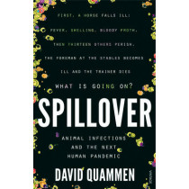 Spillover: Animal Infections and the Next Human Pandemic by David Quammen, 9780099522850