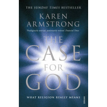 The Case for God: What religion really means by Karen Armstrong, 9780099524038