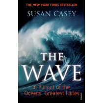 The Wave: In Pursuit of the Oceans' Greatest Furies by Susan Casey, 9780099531760