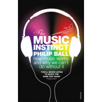 The Music Instinct: How Music Works and Why We Can't Do Without It by Philip Ball, 9780099535447
