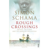 Rough Crossings: Britain, the Slaves and the American Revolution by Simon Schama, 9780099536079
