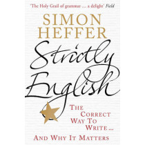 Strictly English: The correct way to write ... and why it matters by Simon Heffer, 9780099537939
