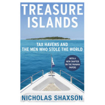 Treasure Islands: Tax Havens and the Men who Stole the World by Nicholas Shaxson, 9780099541721