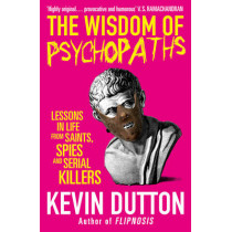 The Wisdom of Psychopaths by Kevin Dutton, 9780099551065
