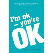 I'm Ok, You're Ok by Thomas A. Harris, 9780099557555