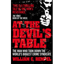 At The Devil's Table: The Man Who Took Down the World's Biggest Crime Syndicate by William C. Rempel, 9780099557777
