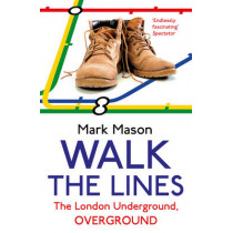 Walk the Lines: The London Underground, Overground by Mark Mason, 9780099557937