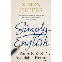 Simply English: An A-Z of Avoidable Errors by Simon Heffer, 9780099558460