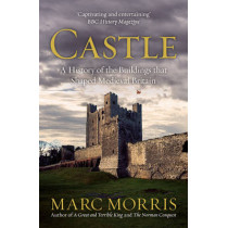 Castle: A History of the Buildings that Shaped Medieval Britain by Marc Morris, 9780099558491