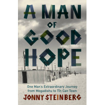 A Man of Good Hope: One Man's Extraordinary Journey from Mogadishu to Tin Can Town by Jonny Steinberg, 9780099563778