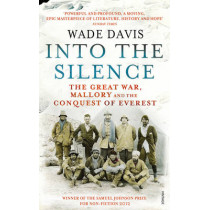 Into The Silence: The Great War, Mallory and the Conquest of Everest by Wade Davis, 9780099563839