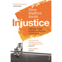 Injustice: Life and Death in the Courtrooms of America by Clive Stafford Smith, 9780099572190