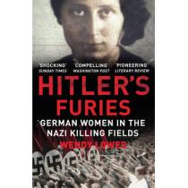 Hitler's Furies: German Women in the Nazi Killing Fields by Wendy Lower, 9780099572282