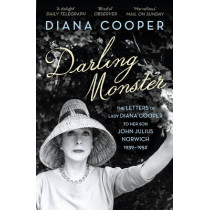 Darling Monster: The Letters of Lady Diana Cooper to her Son John Julius Norwich 1939-1952 by Diana Cooper, 9780099578598