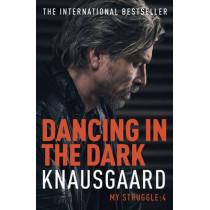 Dancing in the Dark: My Struggle Book 4 by Karl Ove Knausgaard, 9780099581529