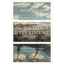 The Weather Experiment: The Pioneers who Sought to see the Future by Peter Moore, 9780099581673