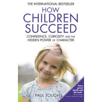 How Children Succeed by Paul Tough, 9780099588757