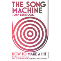 The Song Machine: How to Make a Hit by John Seabrook, 9780099590453