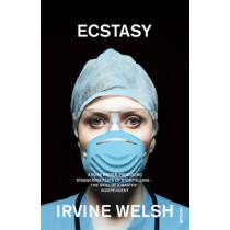 Ecstasy: Three Tales of Chemical Romance by Irvine Welsh, 9780099590910