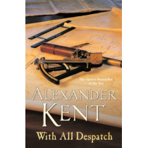 With All Despatch by Alexander Kent, 9780099591627