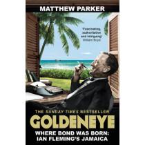 Goldeneye: Where Bond was Born: Ian Fleming's Jamaica by Matthew Parker, 9780099591740