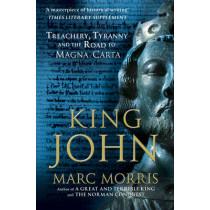 King John: Treachery, Tyranny and the Road to Magna Carta by Marc Morris, 9780099591825