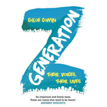Generation Z: Their Voices, Their Lives by Chloe Combi, 9780099592075