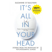 It's All in Your Head: Stories from the Frontline of Psychosomatic Illness by Dr. Suzanne O'Sullivan, 9780099597858