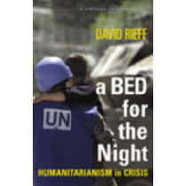 A Bed for the Night: Humanitarianism in Crisis by David Rieff, 9780099597919