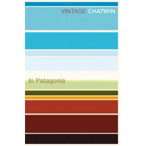 In Patagonia by Bruce Chatwin, 9780099769514
