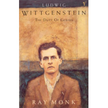 Ludwig Wittgenstein: The Duty of Genius by Ray Monk, 9780099883708
