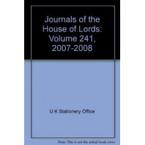 Journals of the House of Lords: Volume 241, 2007-2008 by U K Stationery Office, 9780108444722