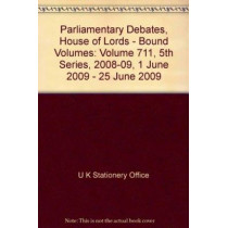 Parliamentary Debates, House of Lords - Bound Volumes: Volume 711, 5th Series, 2008-09, 1 June 2009 - 25 June 2009 by U K Stationery Office, 9780108448034