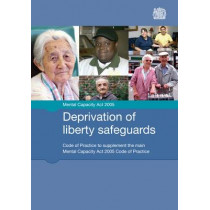 Deprivation of liberty safeguards: code of practice to supplement the main Mental Capacity Act 2005 code of practice by Great Britain: Ministry of Justice, 9780113228157