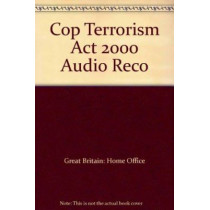 Audio Recording of Interviews Under the Terrorism Act 2000: Code of Practice by Great Britain: Home Office, 9780113412587